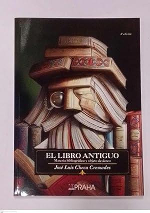 El libro antiguo. Materia bibliográfica y objeto: CHECA CREMADES, José