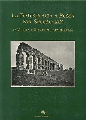 La fotografia a Roma nel secolo XIX.