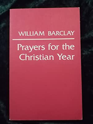 PRAYERS FOR THE CHRISTIAN YEAR. 1ST EDITION.: Barclay, William.
