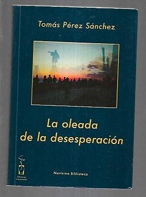 OLEADA DE LA DESESPERACION - LA: PEREZ SANCHEZ, TOMAS