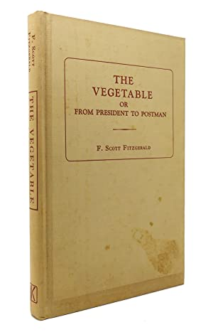 THE VEGETABLE OR FROM PRESIDENT TO POSTMAN: F. Scott Fitzgerald