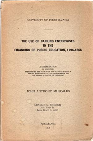 The Use of Banking Enterprises in the Financing of Public Education, 1796-1866: A Dissertation in...
