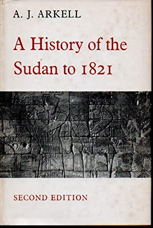 A History of the Sudan to 1821: Arkell, A. J.