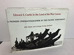 Edward S.Curtis in the Land of the War Canoes: A Pioneer Cinematographer in the Pacific North Wes...