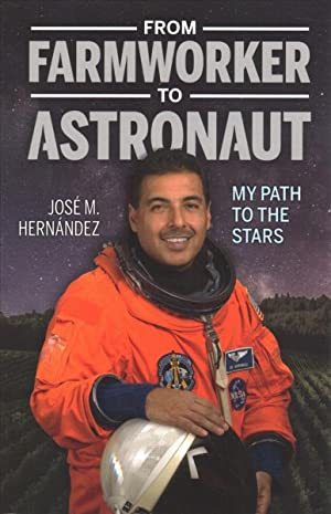 From Farmworker to Astronaut/ De Campesino a: Hernandez, Jose M./