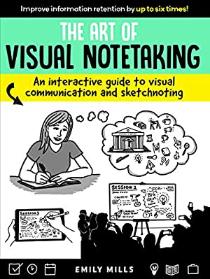 The Art of Visual Notetaking: A comprehensive: Mills, Emily