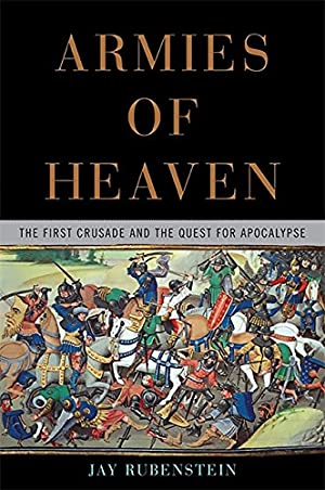 Armies of Heaven: The First Crusade and: Rubenstein, Jay