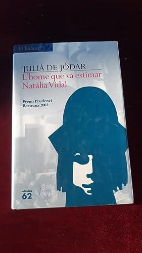 L'home que va estimar Natàlia Vidal. Novel: Jòdar, Julià de
