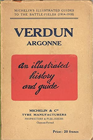 Seller image for VERDUN Argonne An Illustrated History and Guide. Michelin's Illustrated Guides to the Battle-Fields (1914-1918) for sale by PERIPLUS LINE LLC