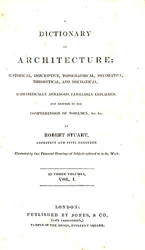 A dictionary of architecture : historical, descriptive,: Stuart, Robert (1782?-?)