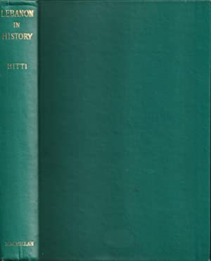 Lebanon in History. From the Earliest Times: Hitti, Philip K.