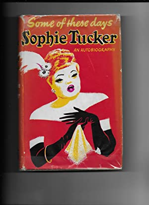 SOME OF THESE DAYS: An Autobiography. [SIGNED: TuckeR, Sophie [1886-1966]
