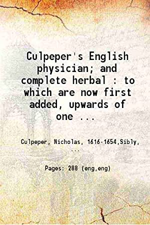 Culpeper's English physician; and complete herbal to: E. Sibly