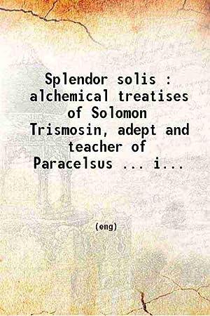 Splendor solis alchemical treatises of Solomon Trismosin: Solomon Trismosin