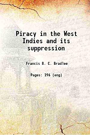 Piracy in the West Indies and its: Francis B. C.