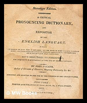 A critical pronouncing dictionary, and expositor of: Walker, John (1732-1807)