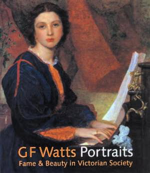 G.F. Watts: Portraits Fame and Beauty in: WATTS, G.F. -