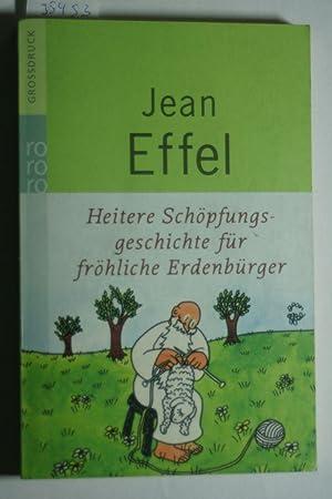 Heitere Schöpfungsgeschichte für fröhliche Erdenbürger Grossdruck: Effel, Jean und