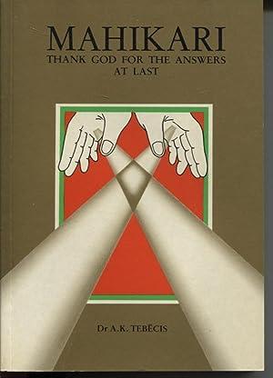 MAHIKARI : THANK GOD FOR THE ANSWERS: Tebecis, Andris K.