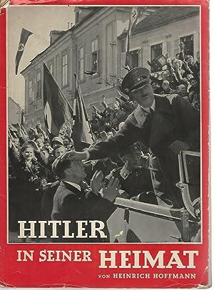 Hitler. In seiner Heimat. 100 Bilddokumente aus: Hoffmann, Heinrich: