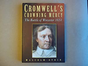 Cromwell's Crowning Mercy: The Battle of Worcester,: Malcolm Atkin