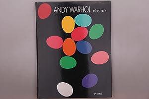 ANDY WARHOL ABSTRAKT.: Angell, Callie; Warhol,