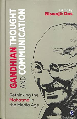 Gandhian Thought and Communication : Rethinking the Mahatma in the Media Age)