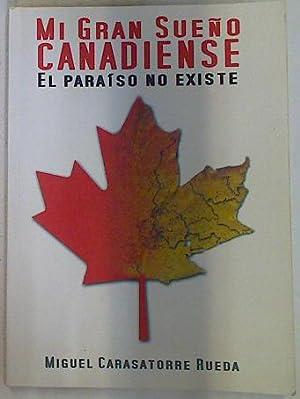 Mi Gran Sueño canadiense El paraiso no: Carasatorre Rueda, Miguel