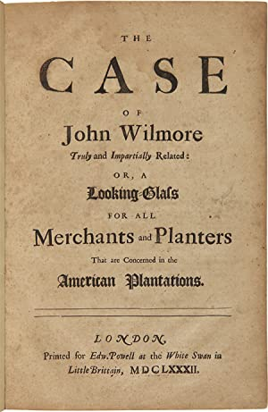 THE CASE OF JOHN WILMORE TRULY AND IMPARTIALLY RELATED: OR, A LOOKING GLASS FOR ALL MERCHANTS AND...