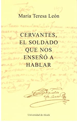 CERVANTES, EL SOLDADO QUE NOS ENSEÑO A: Leon, Teresa Maria