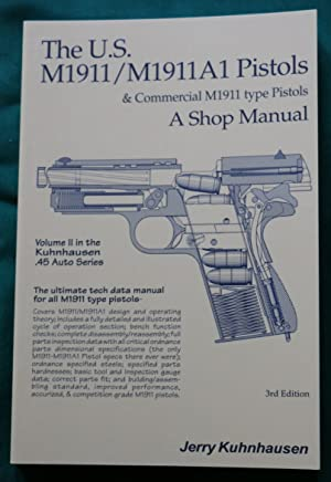 THE U.S. M1911/M1911A1 PISTOLS & COMMERCIAL M1911: Kuhnhausen, Jerry