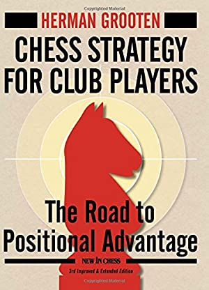 Chess Strategy for Club Players: The Road: Grooten, Herman
