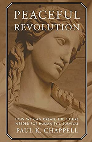 Peaceful Revolution: How We can Create the: Chappell, Paul K.