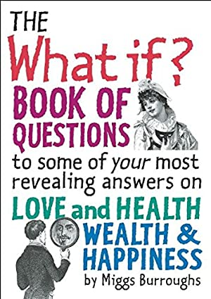 The What If? Book of Questions: to: Burroughs, Miggs
