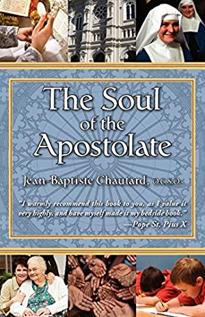 The Soul of The Apostolate: Chautard O.C.S.O, Jean-Baptiste