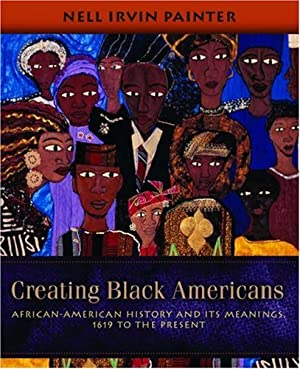 Creating Black Americans: African-American History and Its: Painter, Nell Irvin