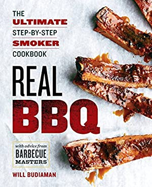Real BBQ: The Ultimate Step-By-Step Smoker Cookbook: Budiaman, Will
