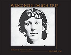Wisconsin Death Trip: Michael Lesy