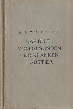 Das Buch vom gesunden und kranken Haustier.: Steuert, L.