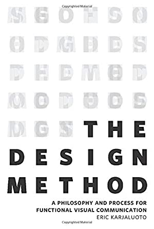 The Design Method: A Philosophy and Process: Karjaluoto, Eric