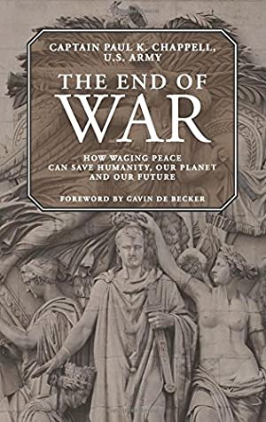 The End of War: How Waging Peace: Chappell, Paul K.