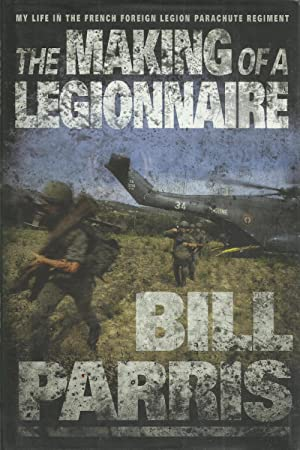 The Making of a Legionnaire - My: Parris, Bill