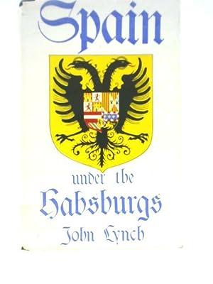 Spain Under the Habsburgs, Volume 1: Empire: John Lynch