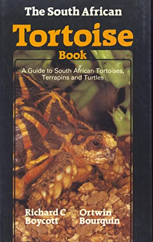 The South African Tortoise Book -A Guide to South African Tortoises, Terrapins and Turtles