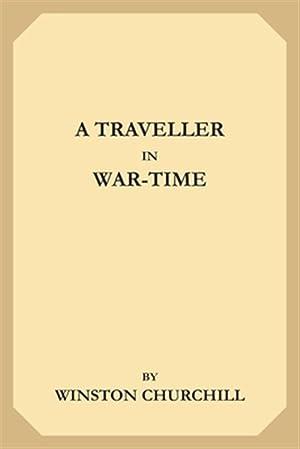 A Traveller in War-Time: Churchill, Winston