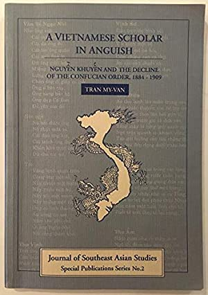 A Vietnamese Scholar in Anguish: Nguyen Khuyen and the Decline of the Confucian Order 1884-1909
