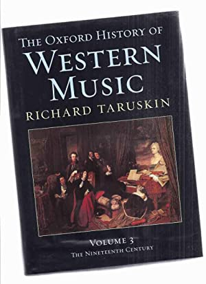 The Oxford History of Western Music, Volume 3: The Nineteenth Century -by Richard Taruskin / Oxfo...