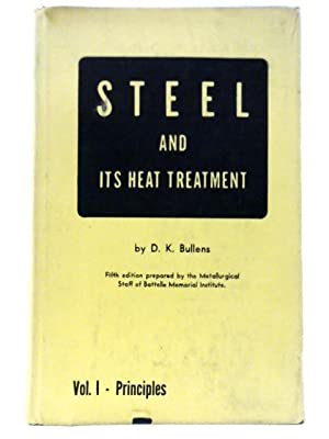 Steel and Its Heat Treatment Volume I: D. K. Bullens