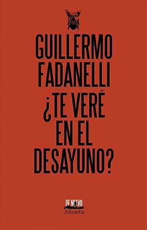 te Vere En El Desayuno? / See: Fadanelli, Guillermo