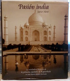 Pasión india : la verdadera historia de: Moro, Javier (1955-